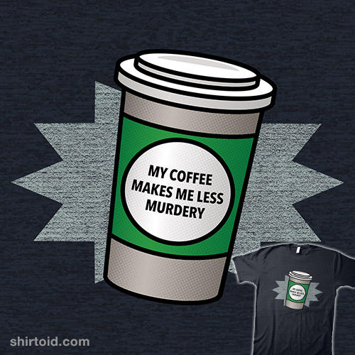 My Coffee Makes Me Less Murdery