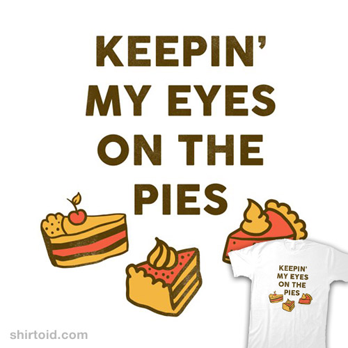 Keepin' My Eyes On The Pies