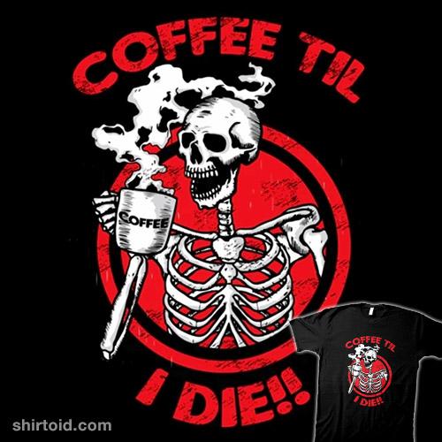 Coffee Til I Die