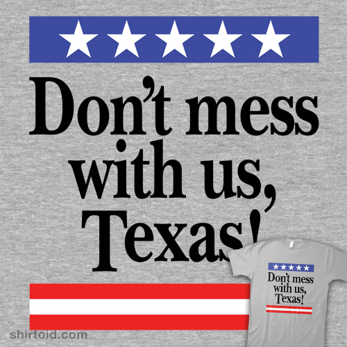 Don't mess with us, Texas!