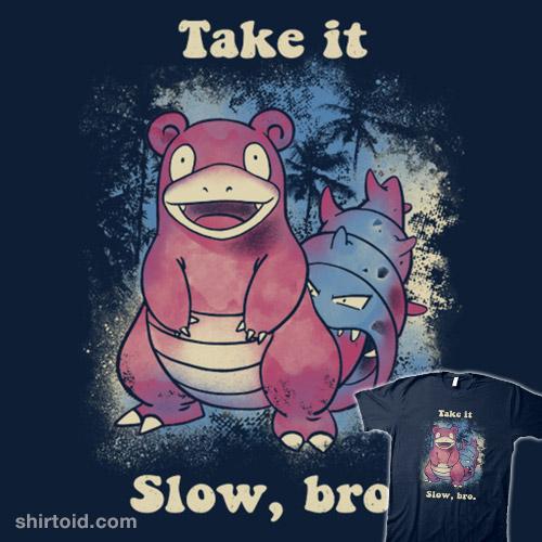 Take it slow, bro