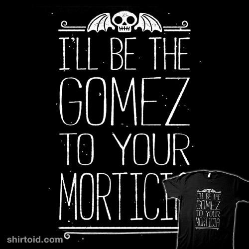 Gomez to Your Morticia