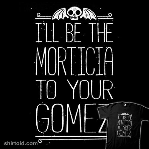 Morticia to Your Gomez