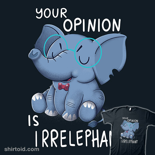 Your Opinion is Irrelephant