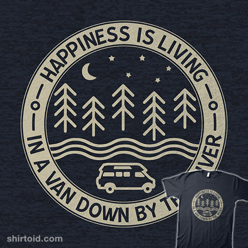 Happiness Is Living In A Van Down By The River