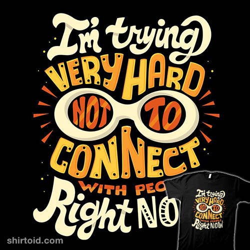 Not to connect with people