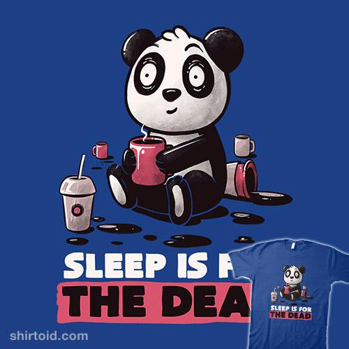 Sleep is for the Dead